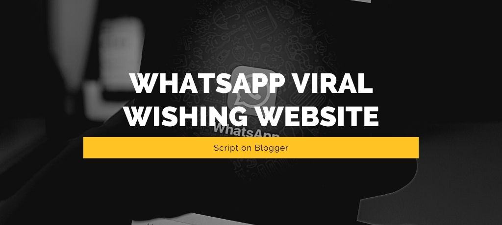 Create a WhatsApp Viral Wishing Website Script on Blogger and Earn